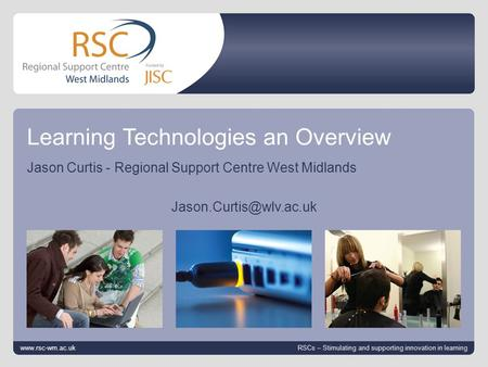 Go to View > Header & Footer to edit 12 October 2014 | slide 1 Learning Technologies an Overview Jason Curtis - Regional Support Centre West Midlands