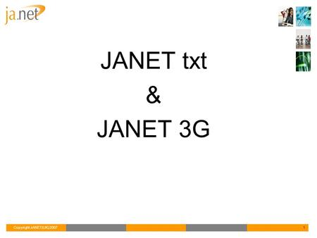 Copyright JANET(UK) 20071 JANET txt & JANET 3G. Copyright JANET(UK) 20072 Simple, intuitive, web-based messaging Secure online address book Individual.