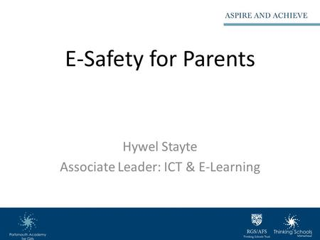 E-Safety for Parents Hywel Stayte Associate Leader: ICT & E-Learning.