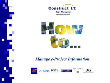 Manage e-Project Information. Use of the Guide This guide sets out to provide a framework tool to assist e-Project information users. The object of the.