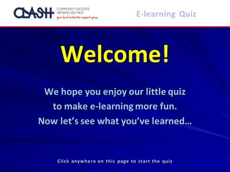 Welcome! We hope you enjoy our little quiz to make e-learning more fun. Now let's see what you've learned… E-learning Quiz.