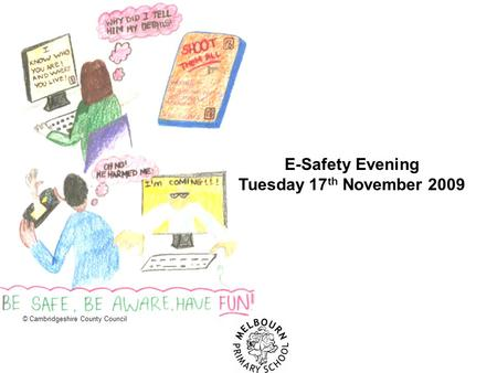 E-Safety Evening Tuesday 17 th November 2009 © Cambridgeshire County Council.