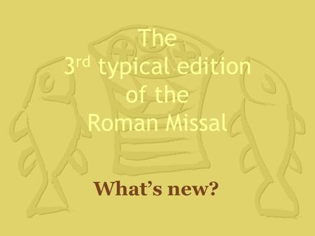 The 3 rd typical edition of the Roman Missal What's new?
