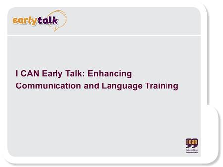 I CAN Early Talk: Enhancing Communication and Language Training.