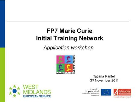 FP7 Marie Curie Initial Training Network Application workshop Tatiana Panteli 3 rd November 2011.