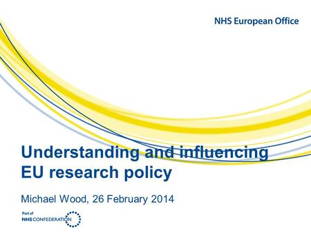Understanding and influencing EU research policy Michael Wood, 26 February 2014.