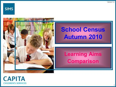 1 School Census Autumn 2010 Learning Aims Comparison Version 1.2.