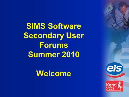 SIMS Software Secondary User Forums Summer 2010 Welcome.
