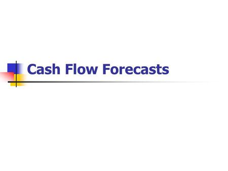 Cash Flow Forecasts. What you will learn In today's lesson you learn about: What is meant by a cash flow forecast The different items in a cash flow forecast.