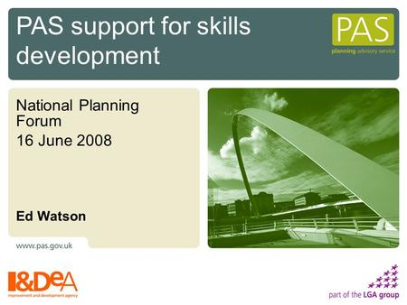 National Planning Forum 16 June 2008 Ed Watson PAS support for skills development.
