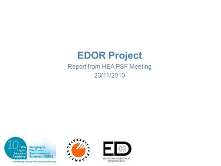 EDOR Project Report from HEA PSF Meeting 23/11/2010.
