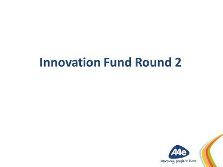Innovation Fund Round 2. £30 million in total, a minimum of £13 million to be spent on Round 2 Maximum project cost of £3 million, £8,200 per person Must.