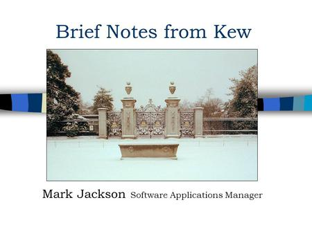 Brief Notes from Kew Mark Jackson Software Applications Manager.