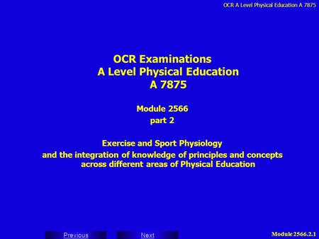OCR A Level Physical Education A 7875 Next Previous Module 2566.2.1 OCR Examinations A Level Physical Education A 7875 Module 2566 part 2 Exercise and.