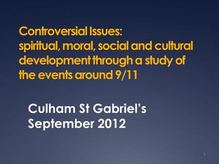Controversial Issues: spiritual, moral, social and cultural development through a study of the events around 9/11 Culham St Gabriel's September 2012 1.
