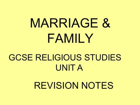 MARRIAGE & FAMILY GCSE RELIGIOUS STUDIES UNIT A REVISION NOTES.