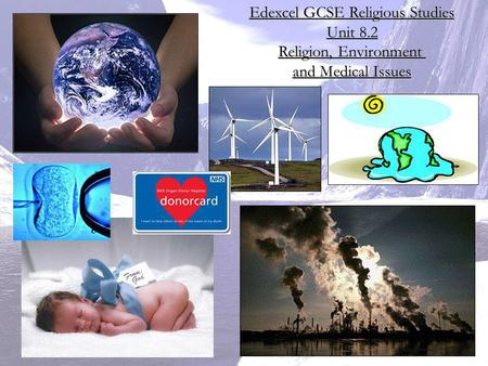 Edexcel GCSE Religious Studies Unit 8.2 Religion, Environment and Medical Issues.
