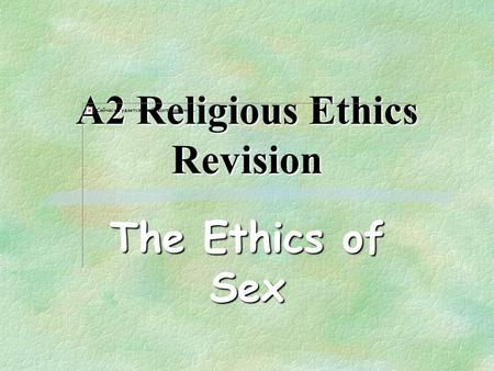 A2 Religious Ethics Revision The Ethics of Sex. It has been said that nature is basically an orgy on a massive scale...