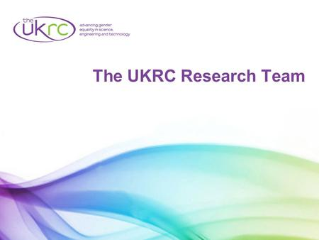 The UKRC Research Team. The UKRC: Employers Government Professional bodies Education institutions Trade unions Sector skills councils Enterprise agencies.