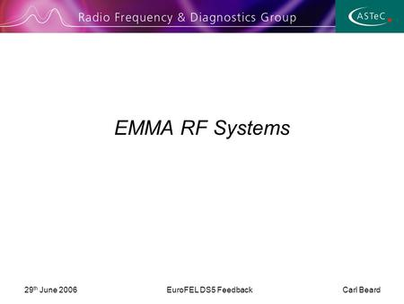29 th June 2006EuroFEL DS5 Feedback Carl Beard EMMA RF Systems.