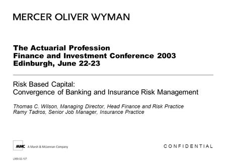 L959-02-107 Risk Based Capital: Convergence of <strong>Banking</strong> and Insurance Risk <strong>Management</strong> Thomas <strong>C</strong>. Wilson, <strong>Managing</strong> Director, Head Finance and Risk Practice.