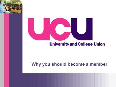 Why you should become a member. UCU: who we are UCU represents academic and professional staff in further and higher education: Lecturers and professors.
