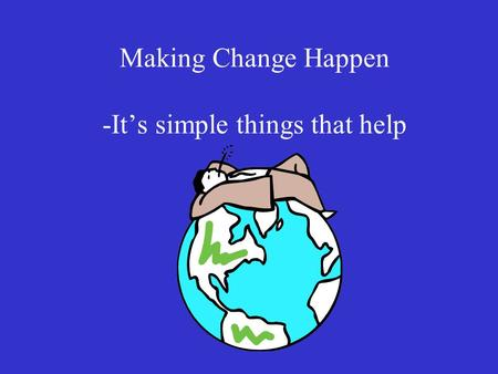 Making Change Happen -It's simple things that help.