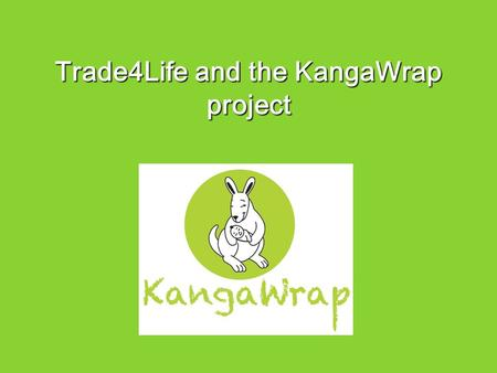 Trade4Life and the KangaWrap project. The mortality rate of children under five in Asha slums is 30 per 1000 live births. The under-five mortality.