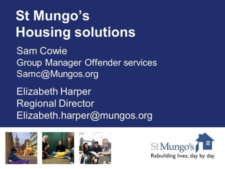 St Mungo's Housing solutions Sam Cowie Group Manager Offender services Elizabeth Harper Regional Director
