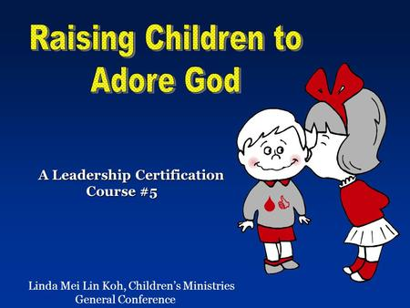 Linda Mei Lin Koh, Children's Ministries General Conference A Leadership Certification Course #5 Course #5.