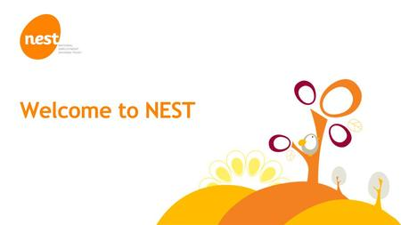 © NEST Corporation 2014 Welcome to NEST. © NEST Corporation 2014 Legal information © NEST Corporation 2013. All rights reserved. This information does.