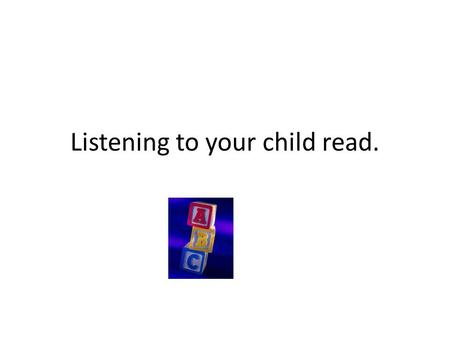 Listening to your child read.. Sound Book Go through your child's Sound Book a page at a time. Don't use it as a test but repeat the sounds together.