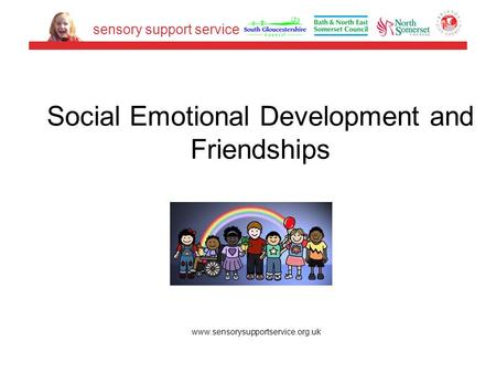 Social Emotional Development and Friendships www.sensorysupportservice.org.uk sensory support service.