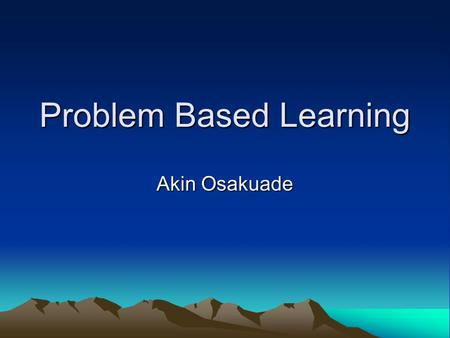 Problem Based Learning Akin Osakuade. 12/10/20142 History First used in McMasters Canada 1960s Now used worldwide Many medical schools in UK Now in many.