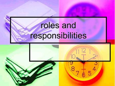 Roles and responsibilities. What is the difference between a role and responsibility ? 5 minutes work with a partner to come up with the meaning of role.