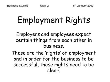 Employment Rights Employers and employees expect certain things from each other in business. These are the 'rights' of employment and in order for the.