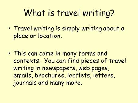 What is travel writing? Travel writing is simply writing about a place or location. This can come in many forms and contexts. You can find pieces of travel.