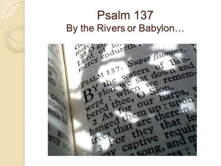 Psalm 137 By the Rivers or Babylon…. Communal remembering…