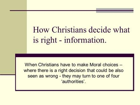 How Christians decide what is right - information. When Christians have to make Moral choices – where there is a right decision that could be also seen.