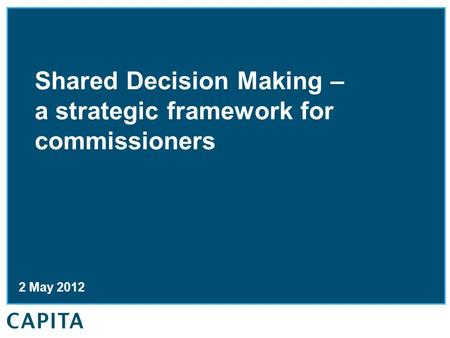 Shared Decision Making – a strategic framework for commissioners 2 May 2012.