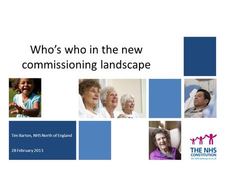Who's who in the new commissioning landscape Tim Barton, NHS North of England 28 February 2013.