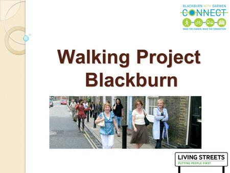 1 Walking Project Blackburn. 2 Living Streets is the national charity that stands up for pedestrians. We work with you to create safe, attractive, enjoyable.