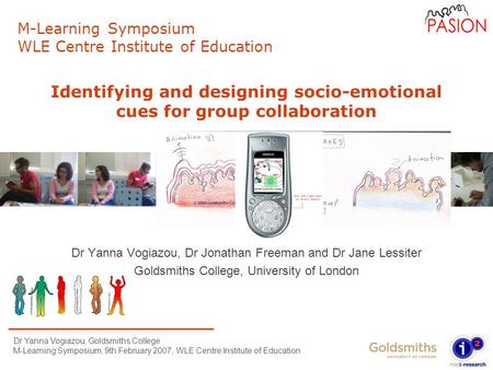 Dr Yanna Vogiazou, Goldsmiths College M-Learning Symposium, 9th February 2007, WLE Centre Institute of Education Identifying and designing socio-emotional.