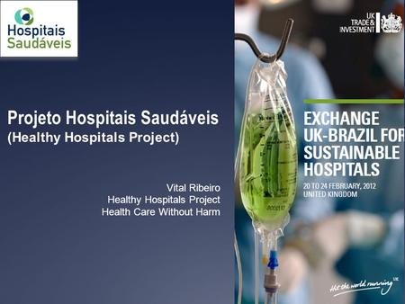Projeto Hospitais Saudáveis (Healthy Hospitals Project) Vital Ribeiro Healthy Hospitals Project Health Care Without Harm.