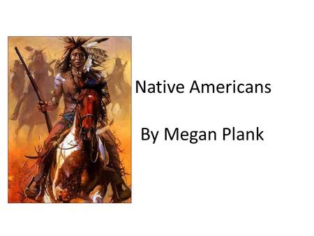 Native Americans By Megan Plank Facts  In North America there were hundreds of cultures in different tribes.  All native tribes have some things in.