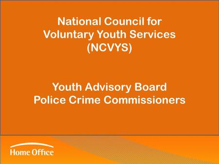 National Council for Voluntary Youth Services (NCVYS) Youth Advisory Board Police Crime Commissioners.
