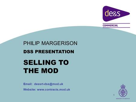 1 PHILIP MARGERISON DSS PRESENTATION SELLING TO THE MOD   Website:www.contracts.mod.uk.
