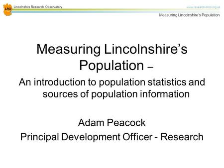 Lincolnshire Research Observatory www.research-lincs.org.uk Measuring Lincolnshire's Population Measuring Lincolnshire's Population – An introduction to.