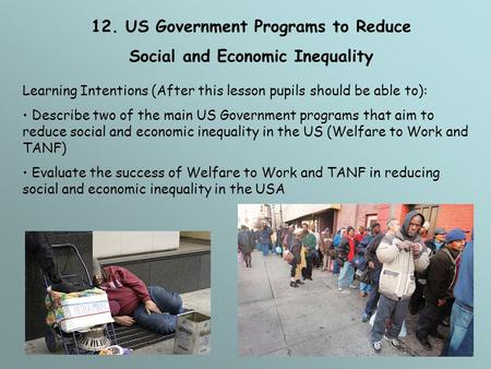 12. US Government Programs to Reduce Social and Economic Inequality Learning Intentions (After this lesson pupils should be able to): Describe two of the.