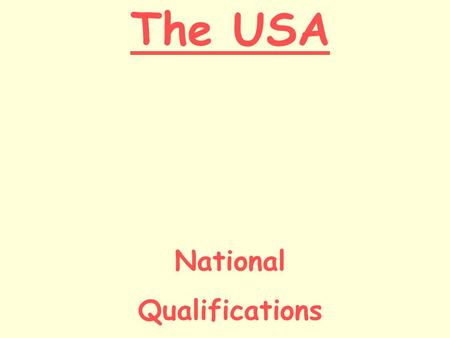 The USA National Qualifications. Today we will… Describe the 3 branches of government in the USA. Describe the 3 levels of government in the USA and explain.